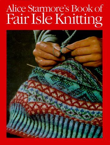Alice Starmore S Book Of Fair Isle Knitting Knit Crochet Fair