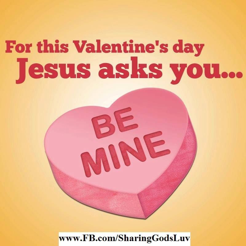 For Valentine\'s day, Jesus ask you, Be mine! www.FB.com ...