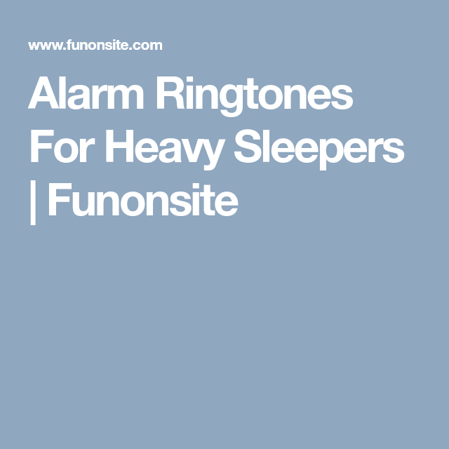 Alarm Ringtones For Heavy Sleepers Funonsite Alarm Ringtones Heavy