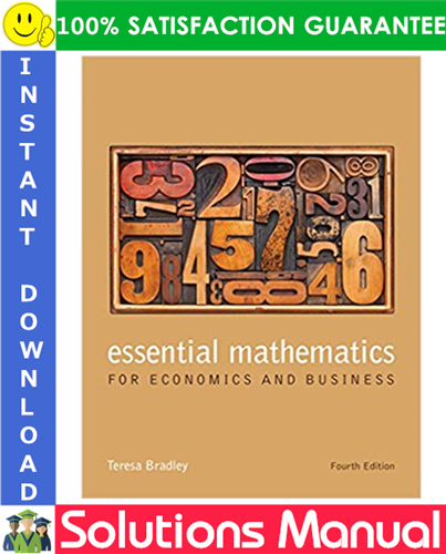 Essential Mathematics For Economics And Business 4th Edition Solutions Manual By Teresa Bradley