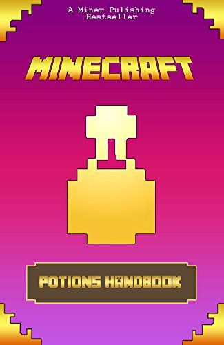 Minecraft: Ultimate Potions Handbook: Minecraft Secrets, Enchanting and Mining, An Unofficial Minecraft Potions Book by [KID, Gold]