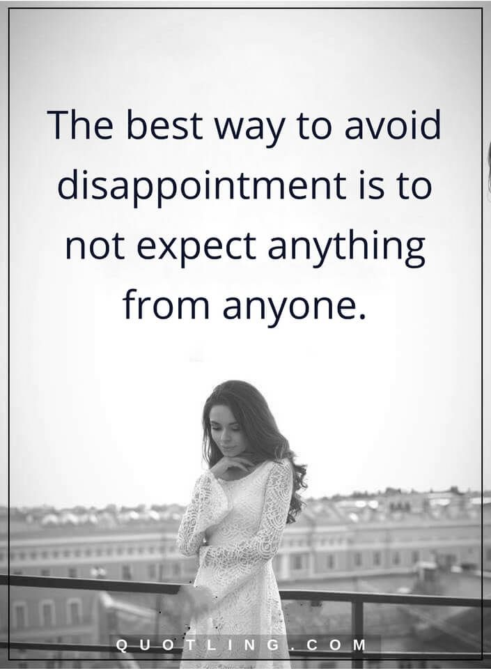 The best way to avoid disappointment is Disappointment