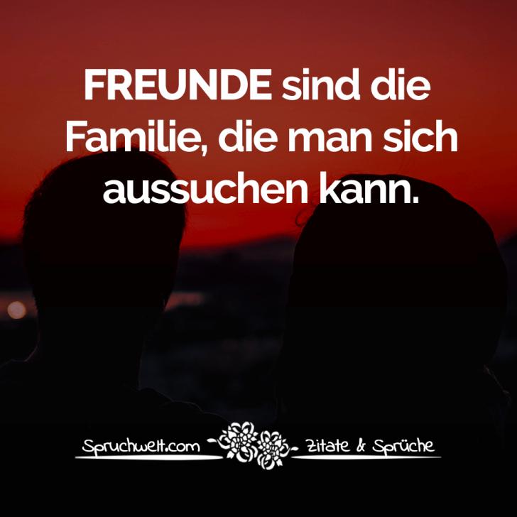 Freunde Sind Die Familie Die Man Sich Aussuchen Kann Zitate Spruche Weisheiten