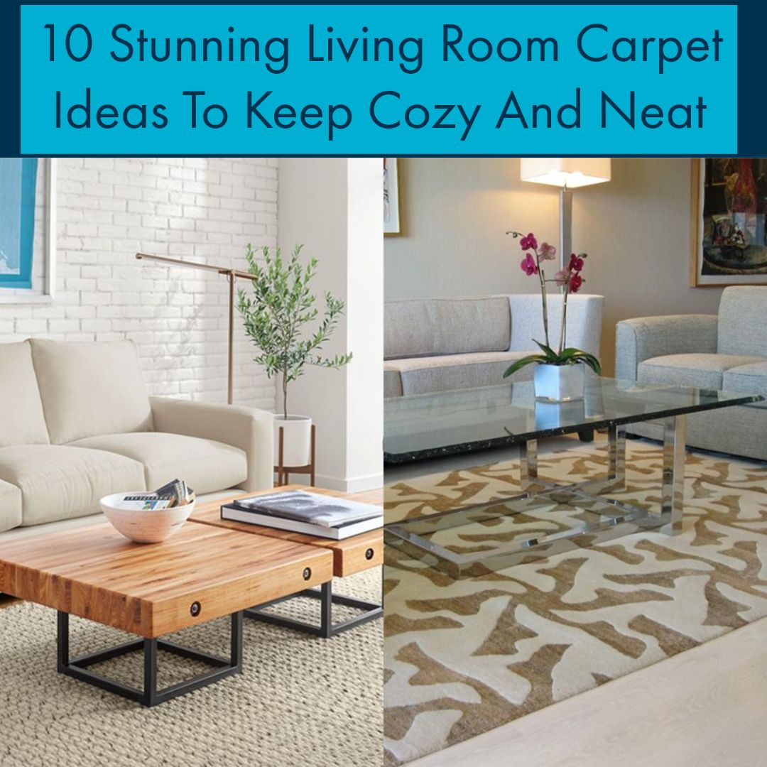 10 Stunning Living Room Carpet Ideas To Keep Cozy And Neat In
