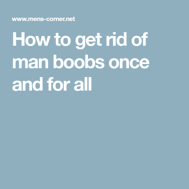 How to get rid of man boobs once and for all