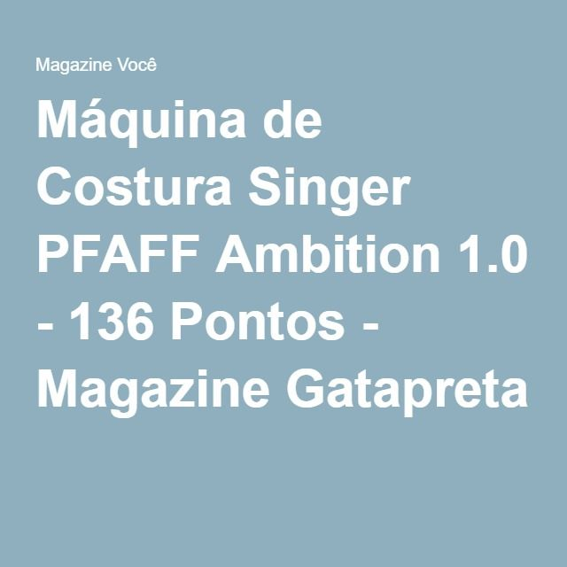 Máquina de Costura Singer PFAFF Ambition 1.0 - 136 Pontos - Magazine Gatapreta