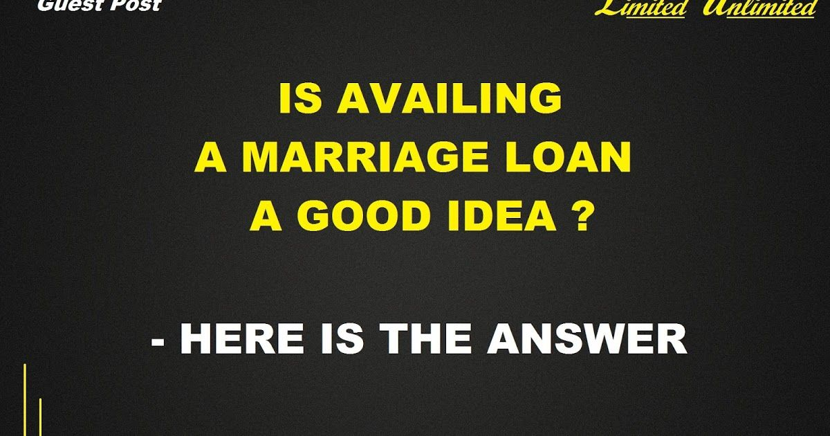 Is Availing A Marriage Loan A Good Idea Here Is The Answer Personal Loans Loan Marriage