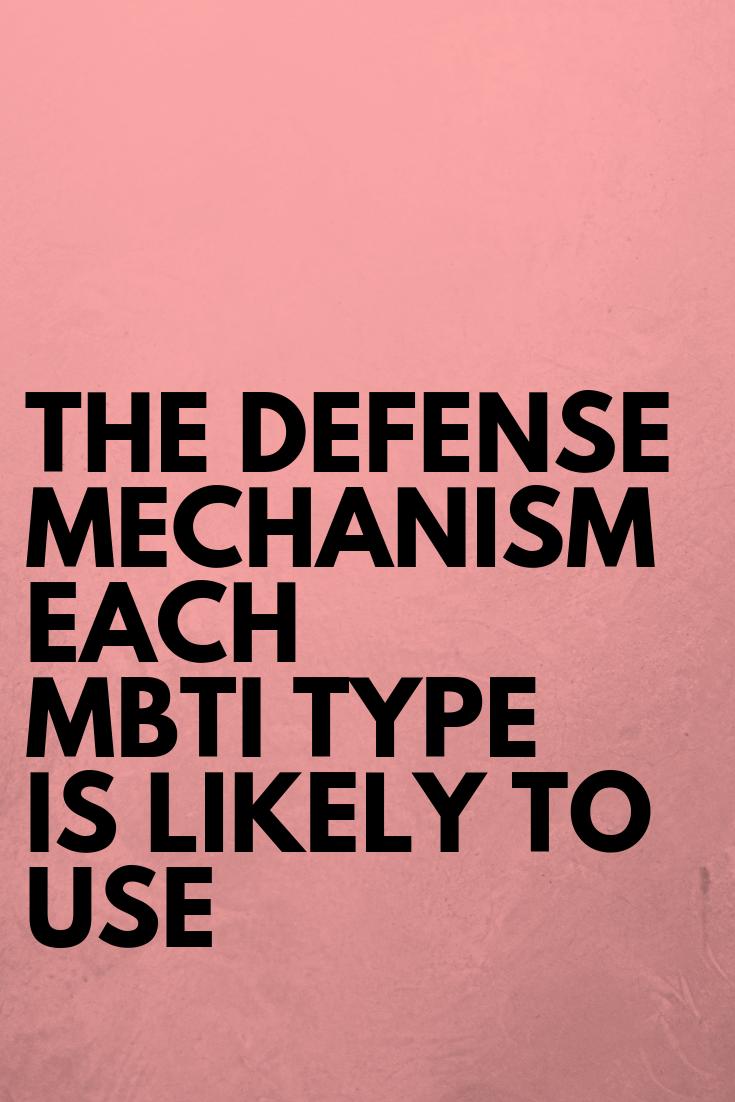 THE DEFENSE MECHANISM EACH MBTI PERSONALITY IS LIK