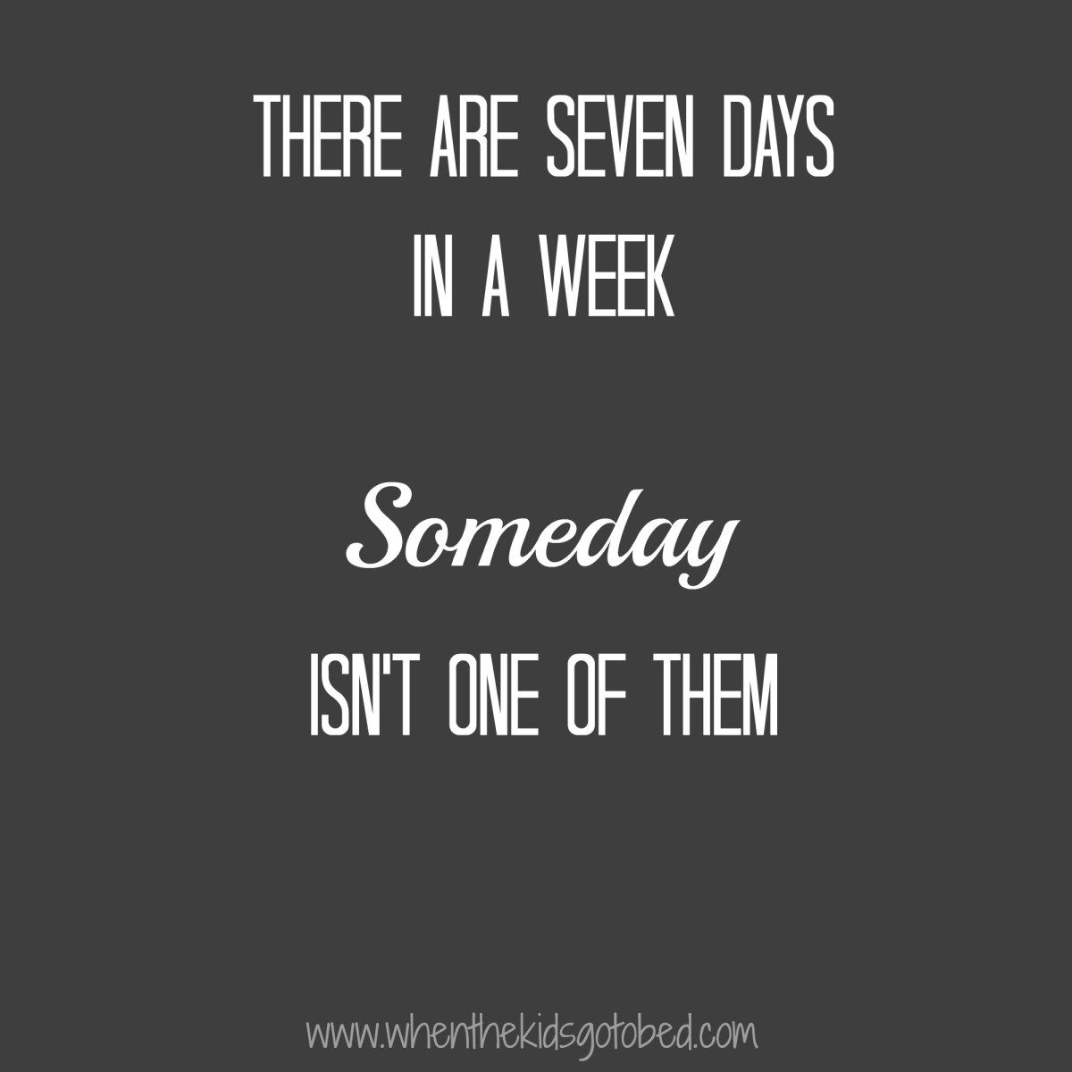 motivation monday don t wait for someday things that make me