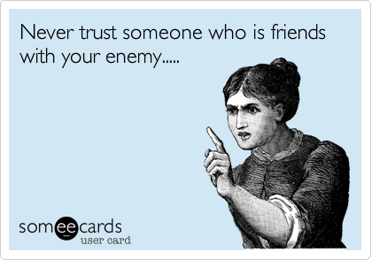 Never Trust Someone Who Is Friends With Your Enemy Ecards Funny Workout Humor Humor