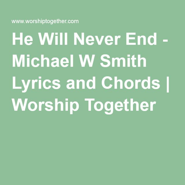 He Will Never End Michael W Smith Lyrics And Chords Worship