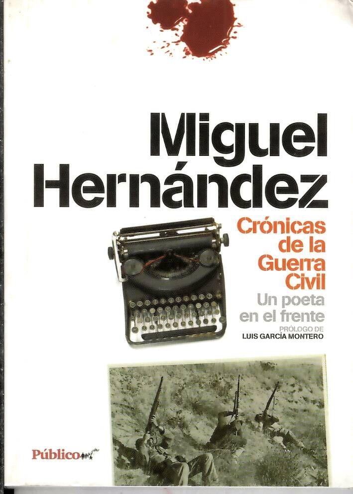 Crónicas de la Guerra Civil : un poeta en el frente / Miguel Hernández http://absysnetweb.bbtk.ull.es/cgi-bin/abnetopac?ACC=DOSEARCH&xsqf99=517506.