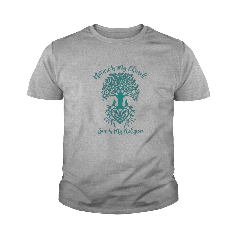 Nature Is My Church And Love Is My Religion Faith T-Shirt #gift #ideas #Popular #Everything #Videos #Shop #Animals #pets #Architecture #Art #Cars #motorcycles #Celebrities #DIY #crafts #Design #Education #Entertainment #Food #drink #Gardening #Geek #Hair #beauty #Health #fitness #History #Holidays #events #Home decor #Humor #Illustrations #posters #Kids #parenting #Men #Outdoors #Photography #Products #Quotes #Science #nature #Sports #Tattoos #Technology #Travel #Weddings #Women