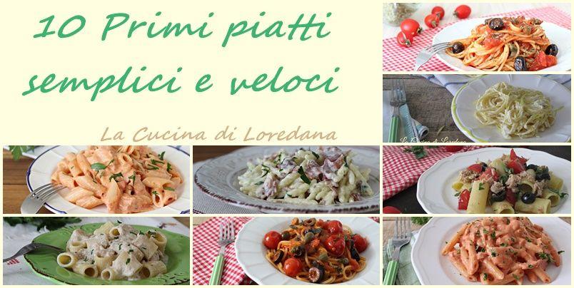 10 primi piatti semplici e veloci la cucina di loredana salati primi secondi contorni - Loredana in cucina ...