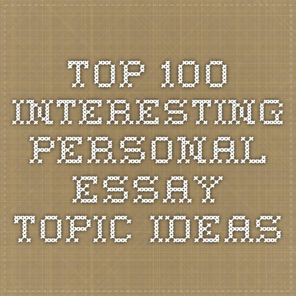 Top 100 Interesting Personal Essay Topic Ideas Education Pinterest - personal essay