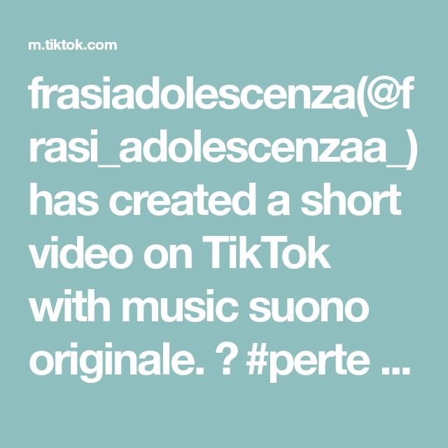 frasiadolescenza(@frasi_adolescenzaa_) has created a short video on TikTok with music suono originale. 😉 #perte #neiperte #foryou