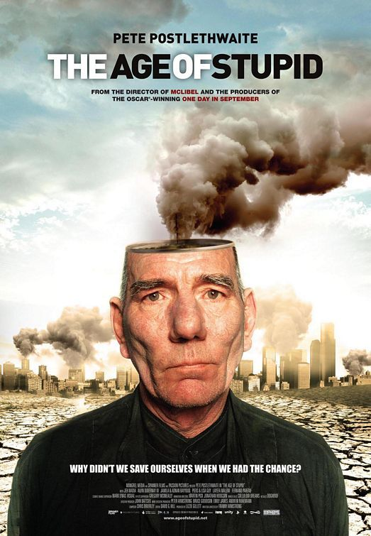 The Age Of Stupid 2009 Documentaries Movie Posters Movie Posters Design