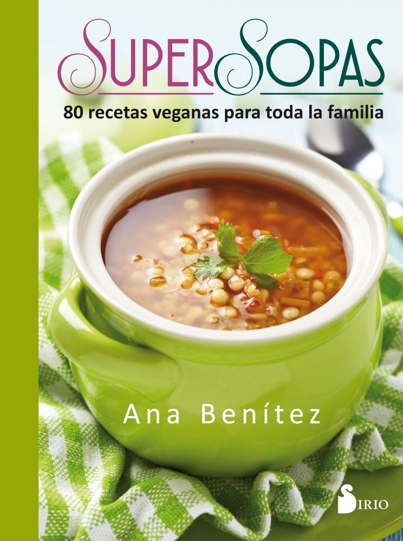 Siente Tu Alma I www.sientetualma.com I #SaludNatural  Título: Super sopas Escritora: Ana Benítez Editorial: Sirio    Las ochenta recetas que se presentan en este libro son una base sobre la que empezar a elaborar tus propias recetas.  Instrucciones sencillas y amenas acompañadas de fotografías que estimularán no solo tu apetito, sino también tu imaginación y tu creatividad culinaria.  #AnaBenítez #SuperSopas #Cocina #Vegana #Recetas  © de sus autores