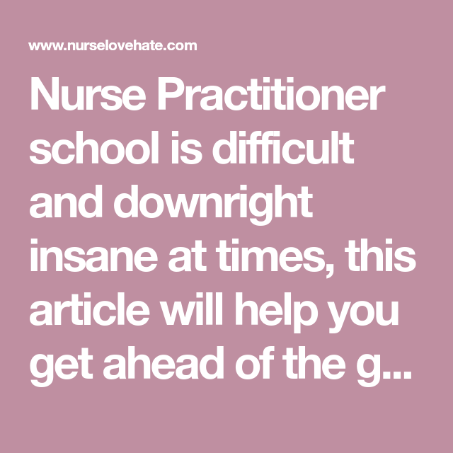 Nurse Practitioner School Is Difficult And Downright Insane At Times