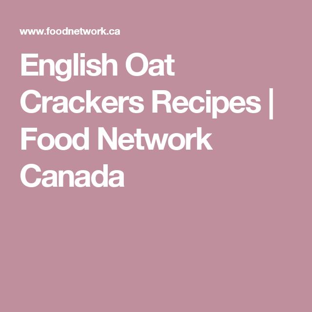 English Oat Crackers Recipes   Food Network Canada