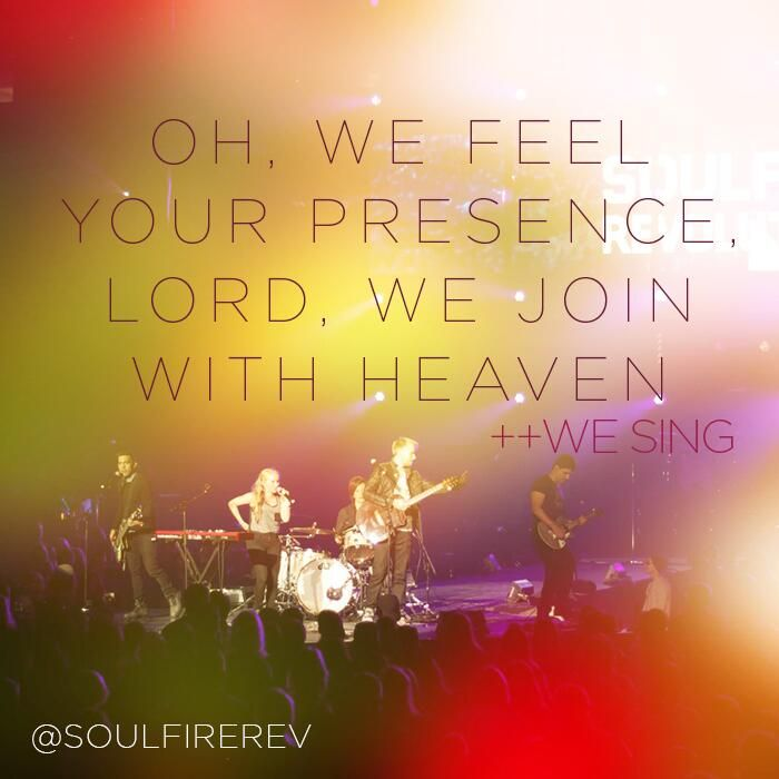 """Oh, we feel Your presence. Lord, we join with Heaven."" #WeSing @soulfirerev ++"