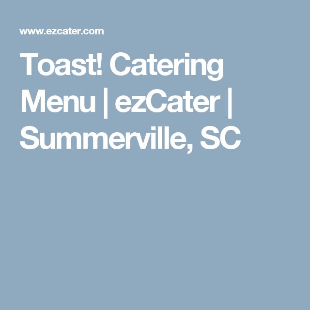 Toast! Catering Menu | ezCater | Summerville, SC