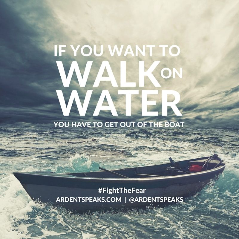 Fightthefear Getting Out Of The Boat Jesus Walk On Water Walk On Water Boating Quotes