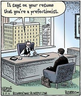 It Says On Your Resume That You Re A Prefectionist Bizarro