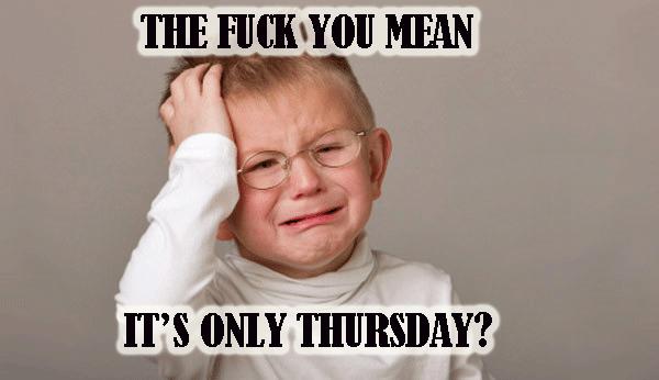 Funny Memes For Thursday : Its only thursday funny meme memes pinterest