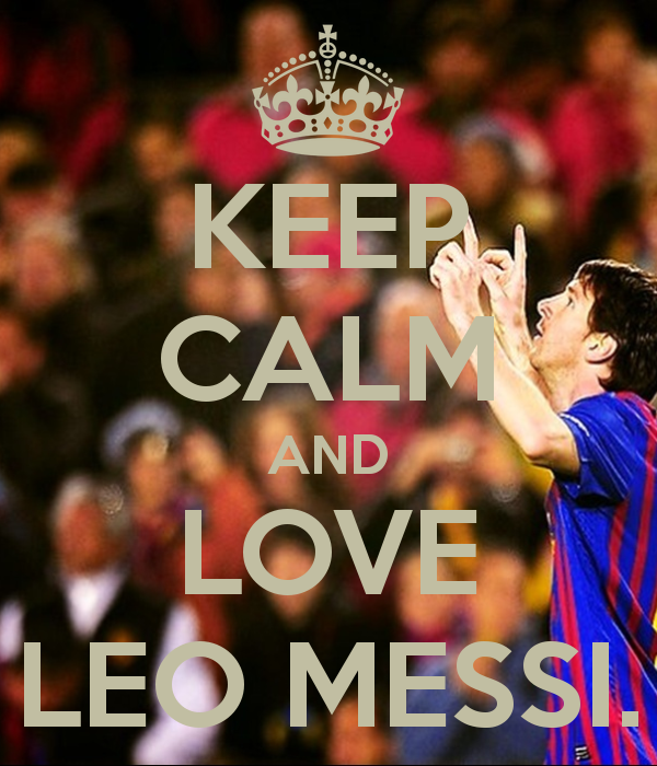 KEEP CALM AND LOVE LEO MESSI