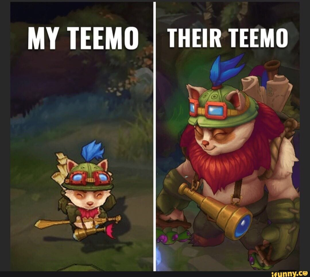 My Teemd Their Teemo Ifunny League Of Legends Memes Lol League Of Legends League Of Legends