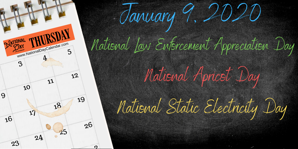 January 9, 2020 - NATIONAL LAW ENFORCEMENT APPRECIATION DAY – NATIONAL STATIC ELECTRICITY DAY – NATIONAL APRICOT DAY - National Day Calendar