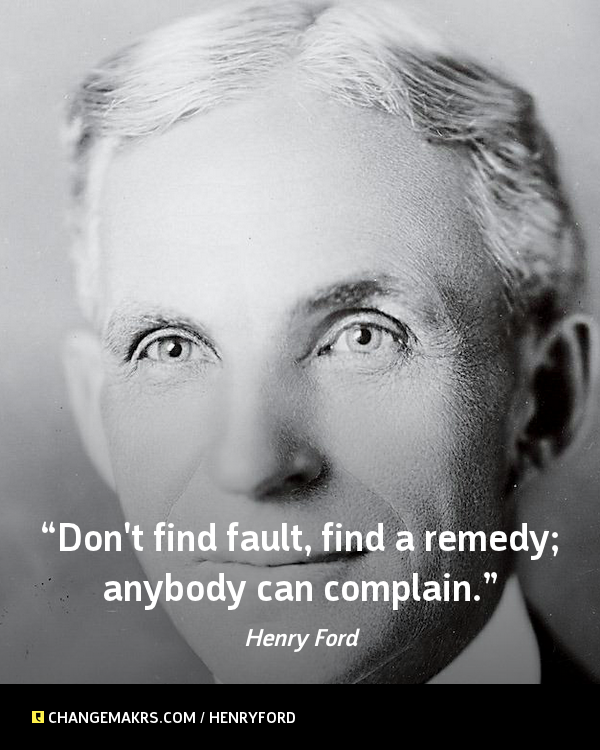 Don T Find Fault Find A Remedy Anybody Can Complain Henry
