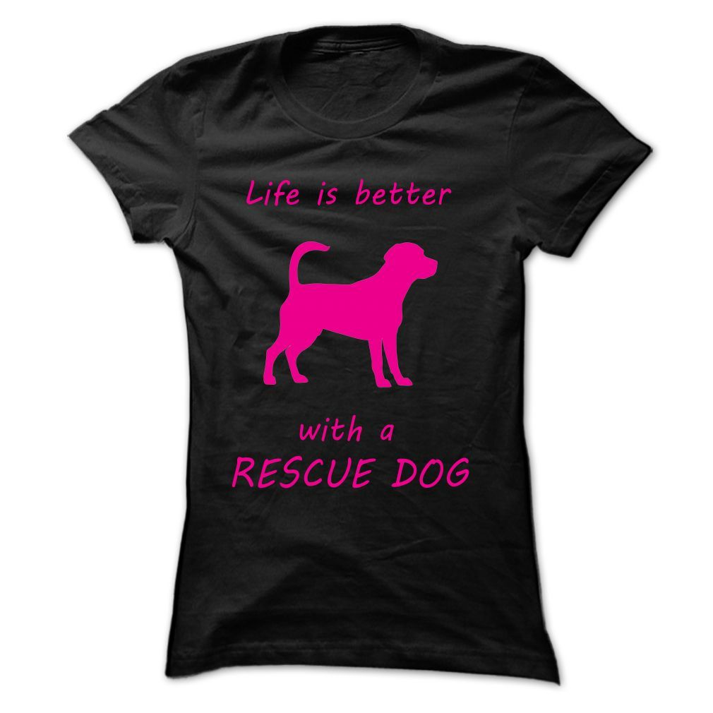 View images & photos of Life Is Better With A Rescue Dog t-shirts & hoodies