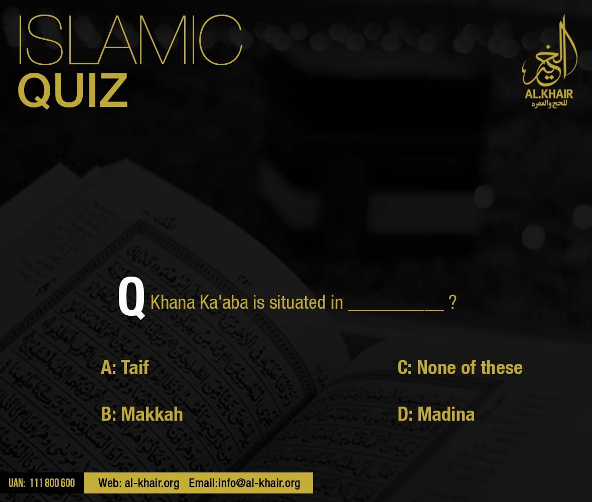 ** Islamic Quiz ** Q) Khana Ka'aba is situated in?- Al ...