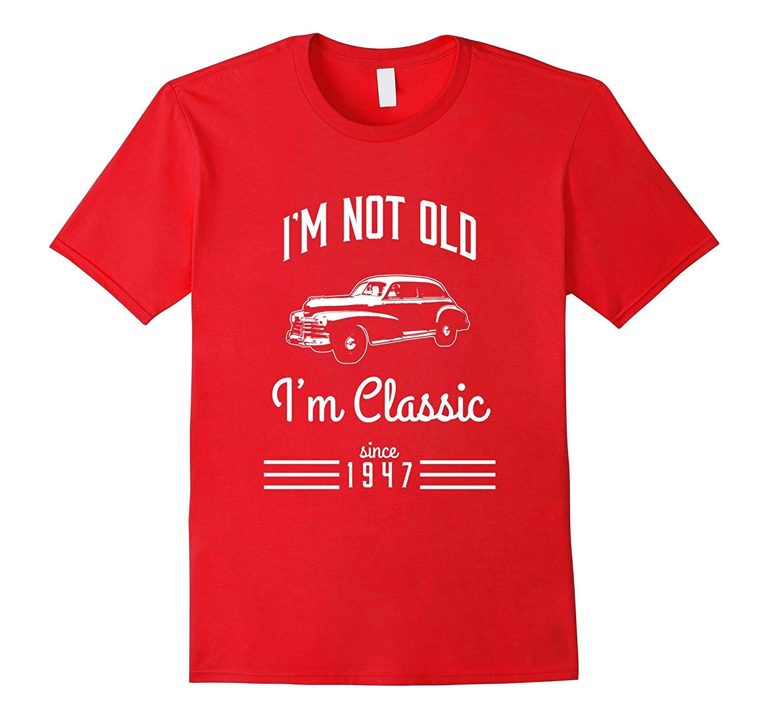 Not Old, Classic Car Funny T-Shirt 70th Birthday Gift 1947