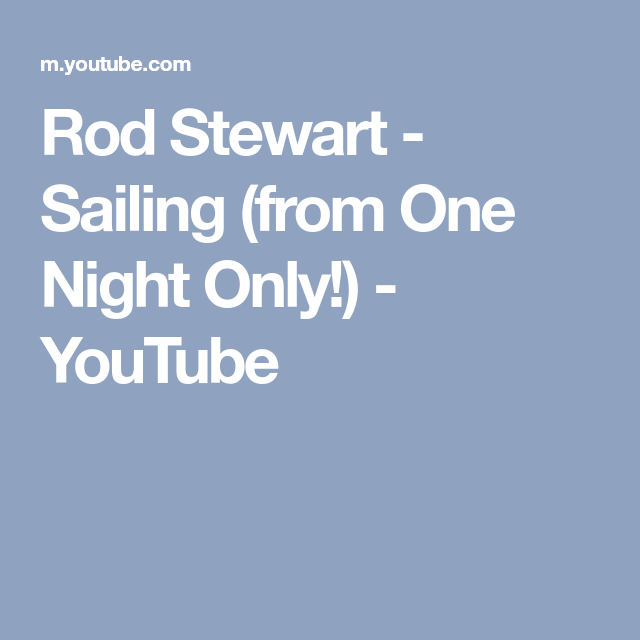 Rod Stewart - Sailing (from One Night Only!) - YouTube