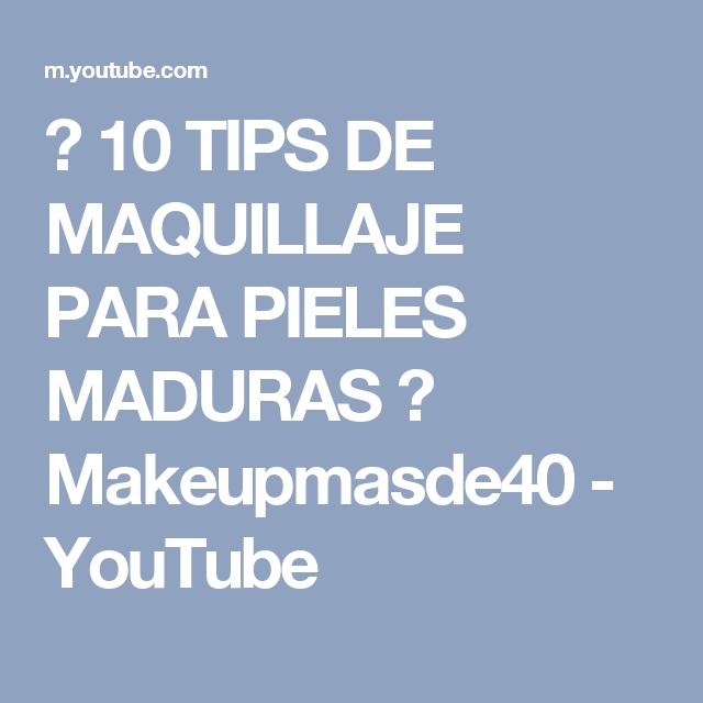 ☺ 10 TIPS DE MAQUILLAJE PARA PIELES MADURAS ☺ Makeupmasde40 - YouTube
