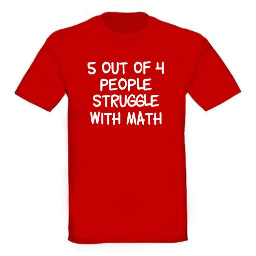5 out of 4 People Struggle With Math TShirt. Funny by TSL21, $18.00