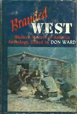 """BRANDED WEST, Don Ward editor, 4th Western Writers Of America anthology, 1956 Includes Rutherford Montgomery story """"The Voice of Jerome Kildee"""""""