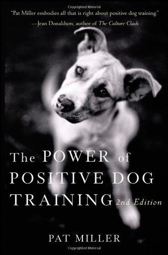 The Power Of Positive Dog Training By Pat Miller Positive Dog Training Dog Training Books Best Dog Training