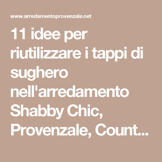11 idee per riutilizzare i tappi di sughero nell'arredamento Shabby Chic, Provenzale, Country - Arredamento Provenzale