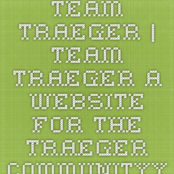 Team Traeger | Team Traeger - A Website For The Traeger CommunityYour portal for all things Traeger
