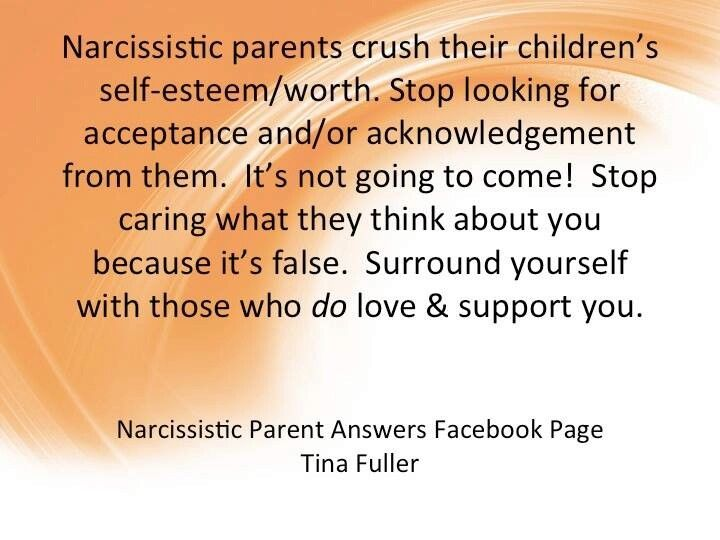 Narcissistic Parents Crush Their Children S Self Esteem Worth Stop Looking For Acceptance And Or Acknowledgement From Them It S Not Going To Come Stop Cari