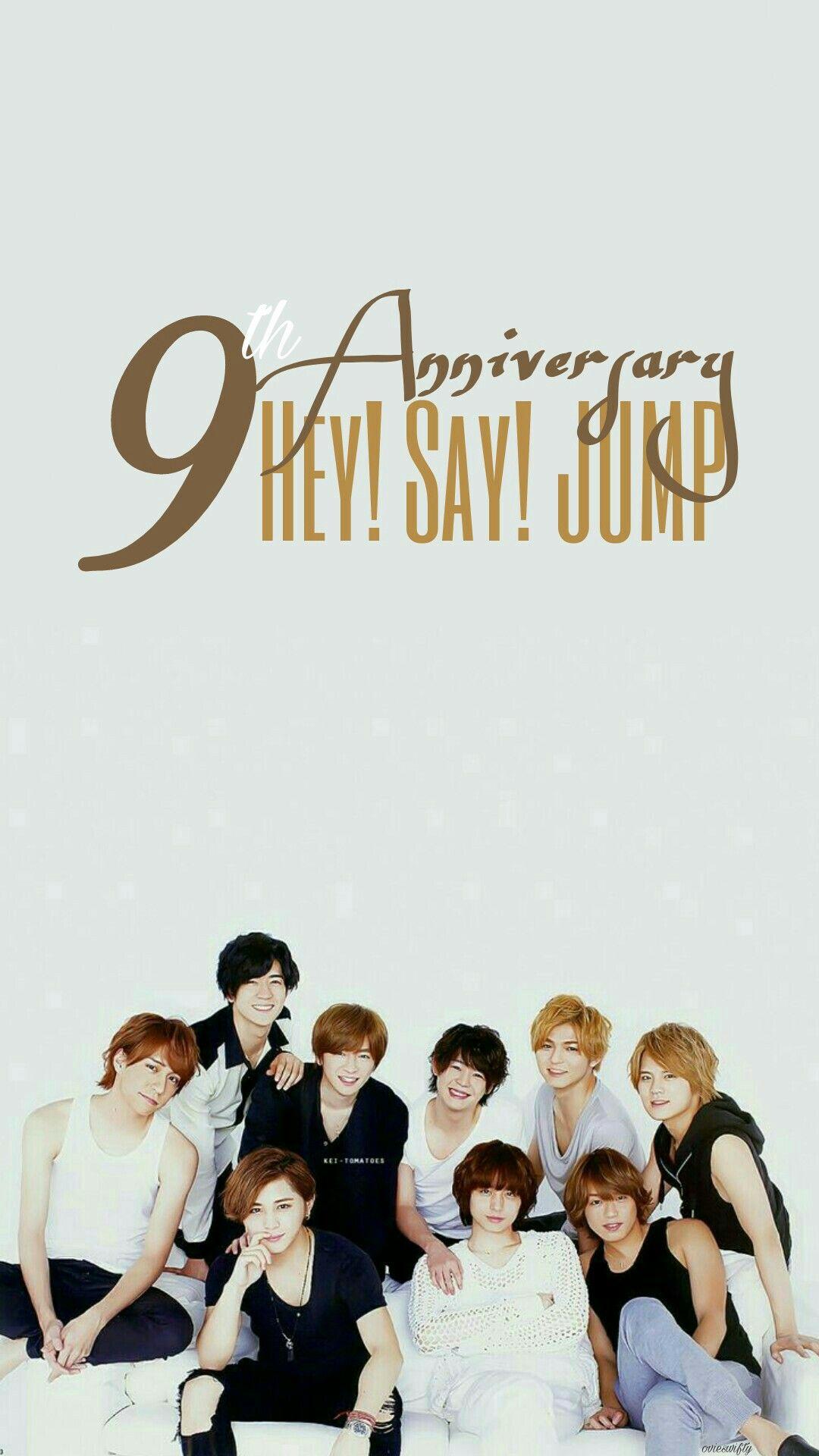 Happy 9th Years Anniversary Hey Say Jump Heysayjump Heysaybest Heysay7 Takakiyuya Yuyatakaki Ariokadaiki Daikiarioka Yabuko Hey Say Jump 壁紙 ゆー り 壁紙