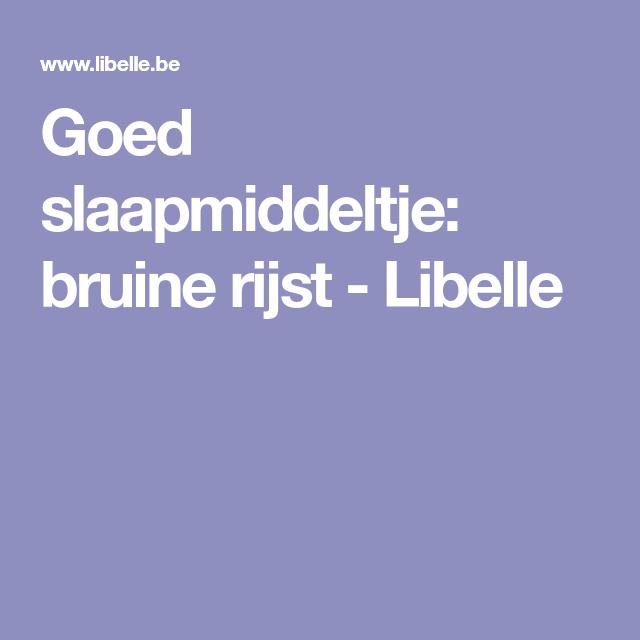 Goed slaapmiddeltje: bruine rijst - Libelle