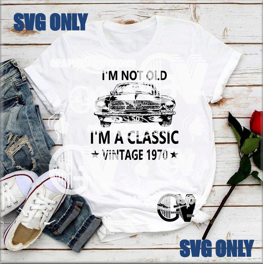 Im not old im a classic car svg