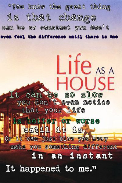 My Favorite Quote From One Of My Favorite Movies Life As A House