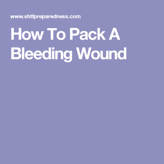 How To Pack A Bleeding Wound