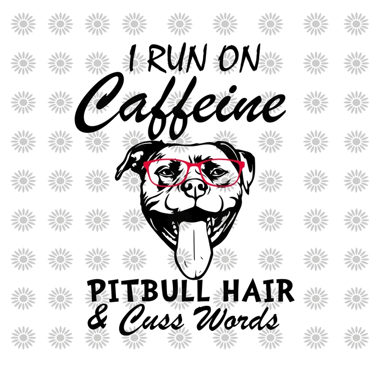 48+ I Run On Caffeine Dogs And Cuss Words Svg Crafter Files
